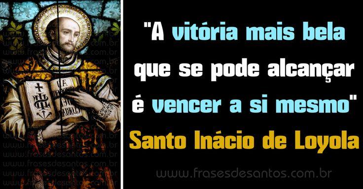 """""""A vitória mais bela que se pode alcançar é vencer a si mesmo."""" Santo Inácio de Loyola #vitória #superação #SantoInácio"""