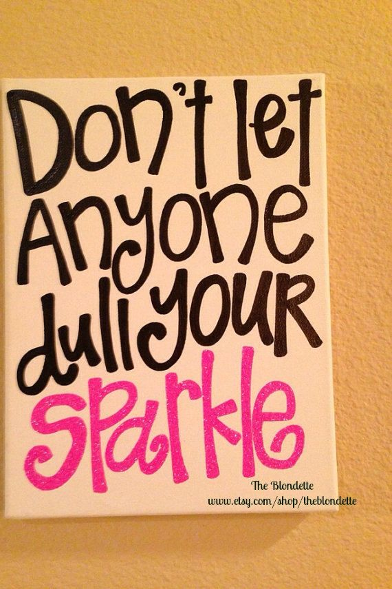 16 x 20 in canvas Don't let anyone dull your sparkle canvas quote. Rather than a white background maybe a pretty blue or green?!