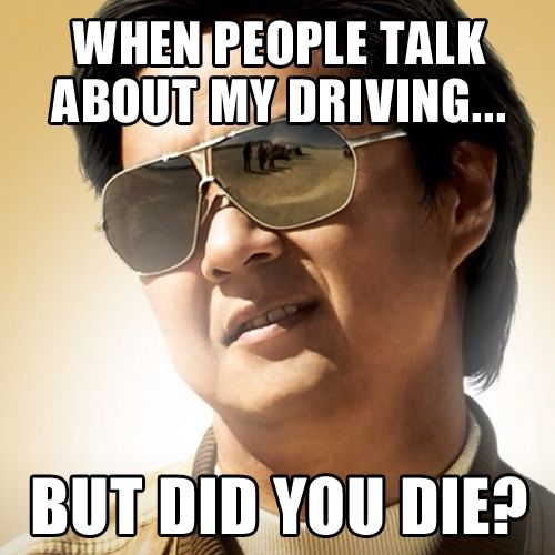 When people talk about my driving.....but did you die?