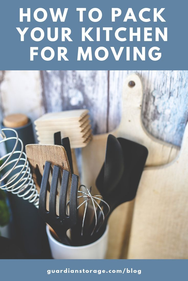 How To Pack Your Kitchen For Moving Guardian Self Storage Pittsburgh Colorado Moving Hacks Packing Moving Tips Moving House