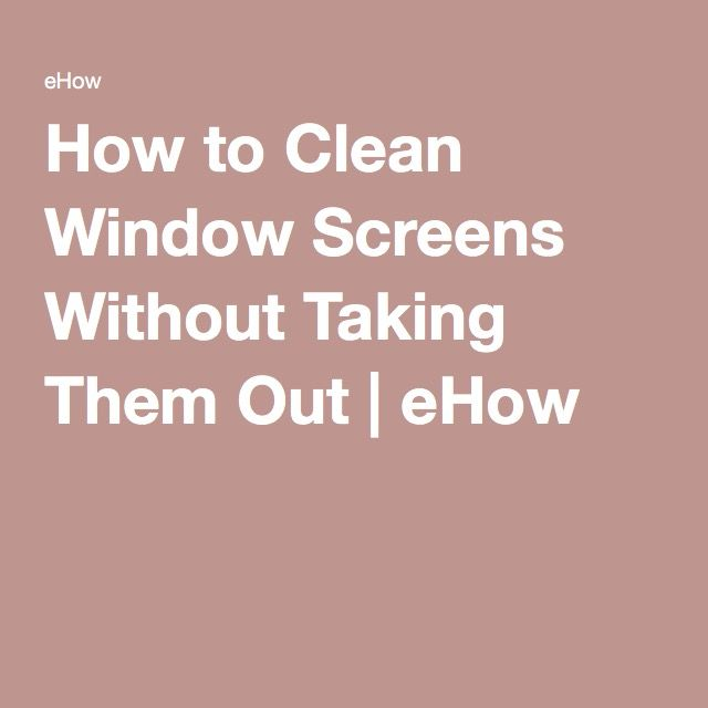 How to Clean Window Screens Without Taking Them Out | eHow
