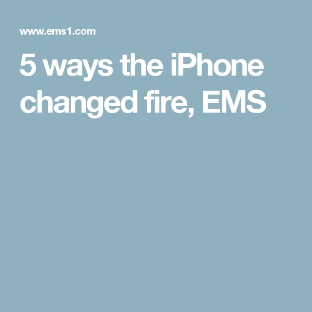 5 ways the iPhone changed fire, EMS