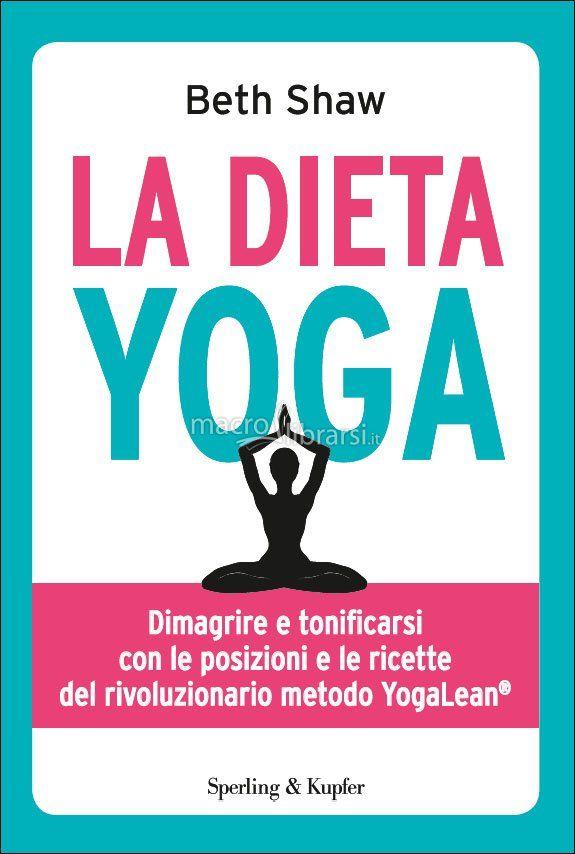 La Dieta Yoga - Libro - Dimagrire e tonificarsi con le posizioni e le ricette del rivoluzionario metodo YogaLean® - Beth Shaw