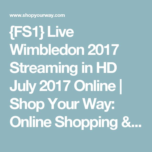 {FS1} Live Wimbledon 2017 Streaming in HD July 2017 Online | Shop Your Way: Online Shopping & Earn Points on Tools, Appliances, Electronics & more