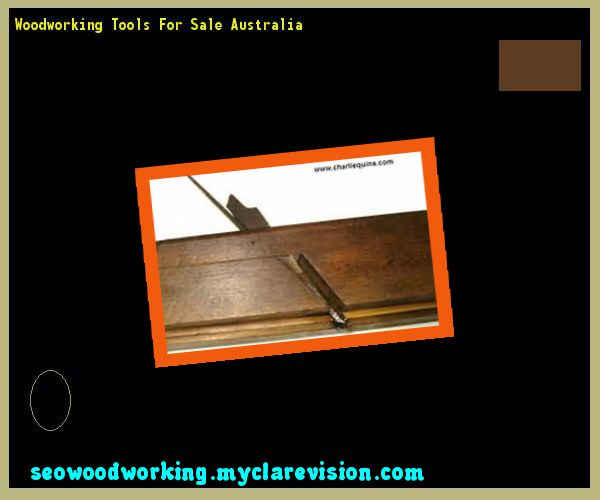 Woodworking Tools For Sale Australia 111157 - Woodworking Plans and Projects!
