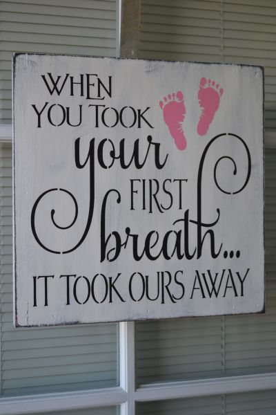 When You Took Your First Breath It Took Ours Away, 12x12 Primitive Wood Sign, CUSTOM COLORS