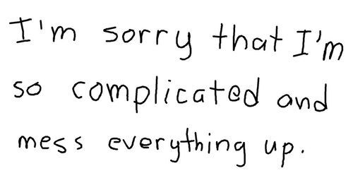 Visit lifequotesru.com Life Quotes: I'm Sorry that I'm so complicated and mess everything up.