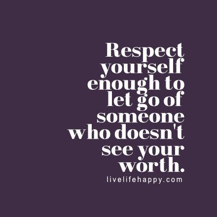 https://flic.kr/p/xQCYYc | respect yourself enough | Respect yourself enough to let go of someone who doesn't see your worth.