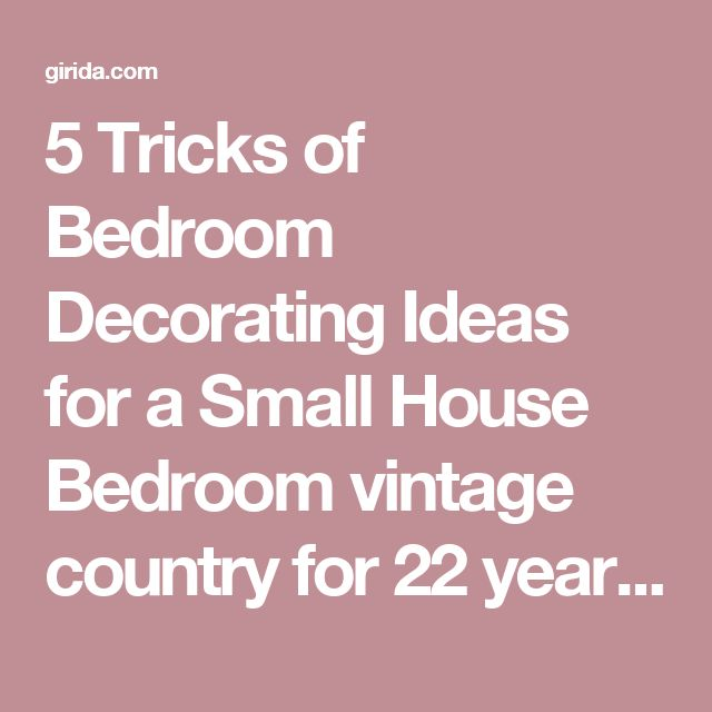 5 Tricks of Bedroom Decorating Ideas for a Small House Bedroom vintage country for 22 year old female for unique headboards    Girida