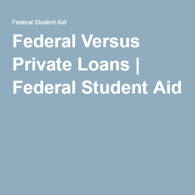 Federal Versus Private Loans | Federal Student Aid