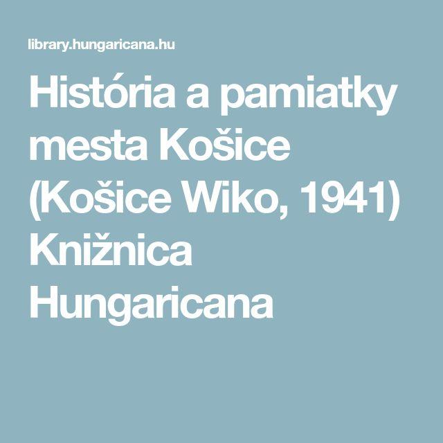 História a pamiatky mesta Košice (Košice Wiko, 1941) Knižnica Hungaricana
