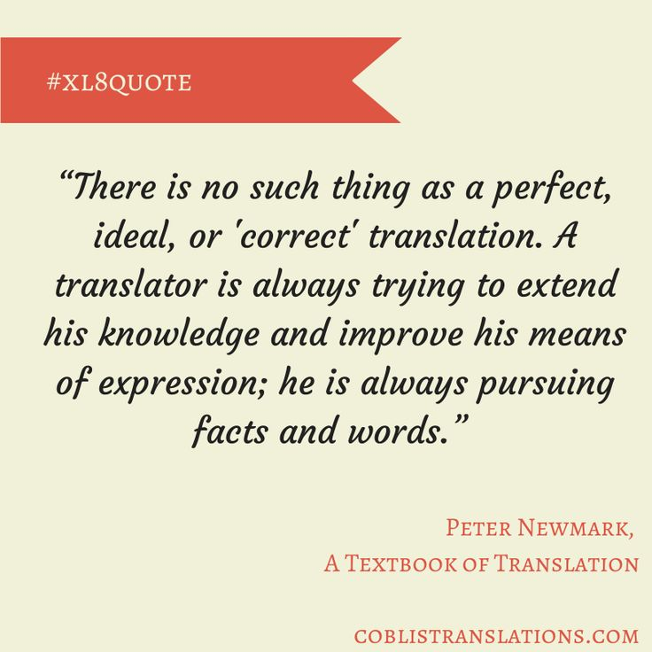 A translator is always pursuing facts and words. Peter Newmark