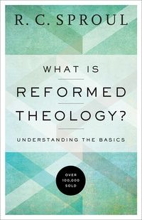 What Is Reformed Theology?: R.C. Sproul - Paperback, Book   Ligonier Ministries Store