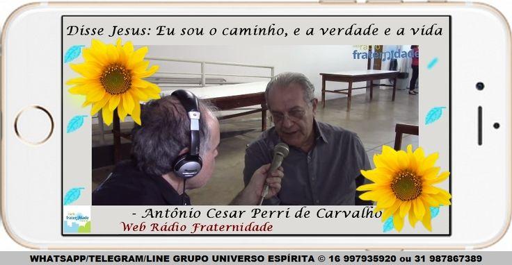 Disse Jesus Eu sou o caminho e a verdade e a vida - Antônio Cesar Perri de Carvalho - Web Radio Fraternidade