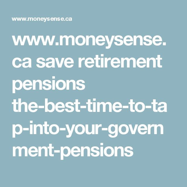 www.moneysense.ca save retirement pensions the-best-time-to-tap-into-your-government-pensions