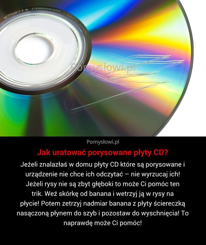Jeżeli znalazłaś w domu płyty CD które są porysowane i urządzenie nie chce ich odczytać – nie wyrzucaj ich! Jeżeli ...
