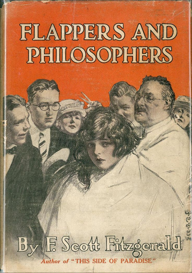 """Flappers and Philosophers. F. Scott Fitzgerald. NY: Charles Scribner's Sons, 1920. Illustration by W.E. Hill. First edition. Original dust jacket.  Collection of short stories, includingDalyrimple Goes Wrong (below). """"In the millennium an educational genius will write a book to be given to every young man on the date of his disillusion. This work will have the flavor of Montaigne's essays and Samuel Butler's note-books—and a little of Tolstoy and Marcus Aurelius..."""""""
