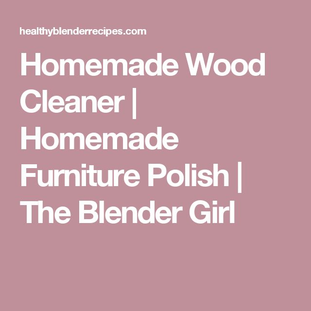 + best ideas about Homemade wood cleaner on Pinterest  Diy wood