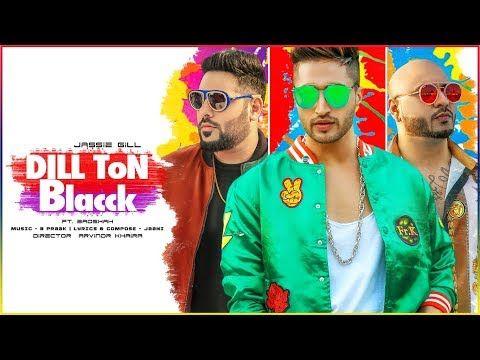 Dill Ton Blacck Video Song Jassi Gill Feat Badshah 2018 Chattk Com Jassi Gill New Rap Songs Rap Music Lyrics
