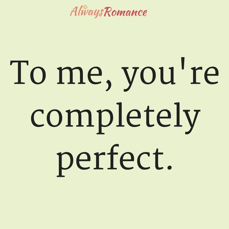 To Me You Re Completely Perfect Love Quotes Quotes Romance And Love