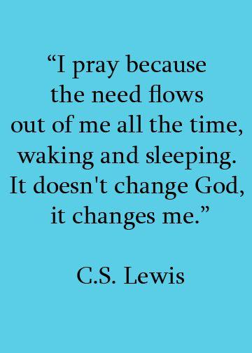 #prayer change prayitout inspiration wonder CSLewis