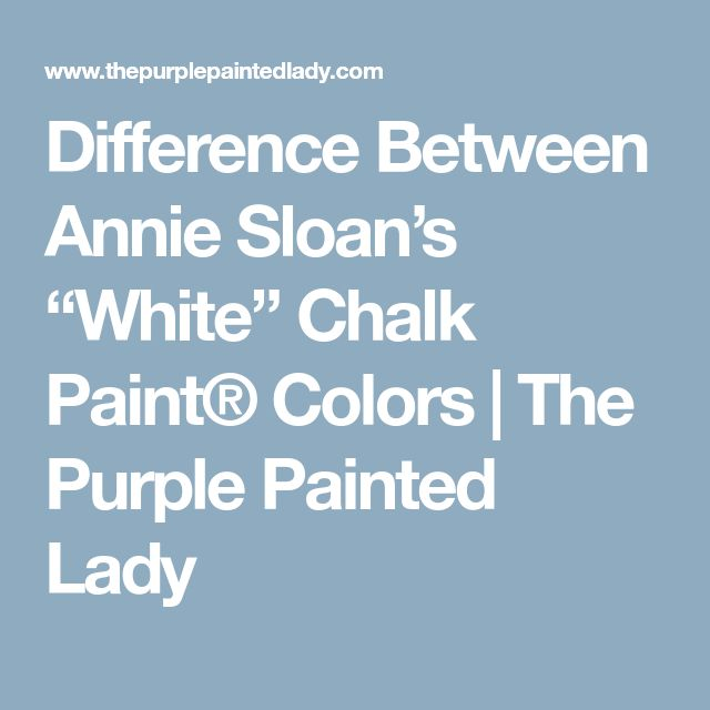 """Difference Between Annie Sloan's """"White"""" Chalk Paint® Colors 