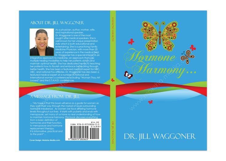 """Book Cover Design for """"Hormone Harmony"""" written by Dr. Jill Waggoner, designed by Moksha Media of Dallas - Daymond E. Lavine"""