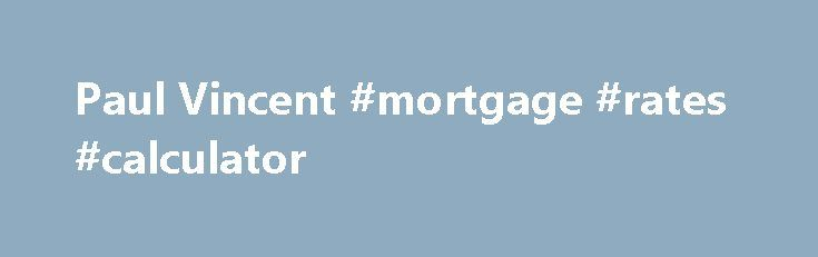 Paul Vincent #mortgage #rates #calculator http://mortgage.remmont.com/paul-vincent-mortgage-rates-calculator/  #vincent mortgage # Paul Vincent Looking for a Galveston mortgage company to help you with your buying a home or refinancing a mortgage? Georgetown Mortgage is a local Galveston mortgage lender located in Galveston. Working with a Galveston mortgage company helps you get the best service. Contact Use our Mortgage Rate Shopping Tool to Help You Get the Best Mortgage. Company…