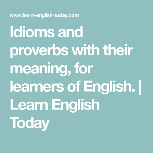 Idioms and proverbs with their meaning, for learners of English. | Learn English Today
