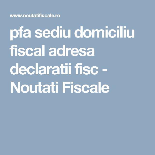 pfa sediu domiciliu fiscal adresa declaratii fisc - Noutati Fiscale