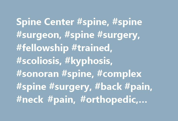 "Spine Center #spine, #spine #surgeon, #spine #surgery, #fellowship #trained, #scoliosis, #kyphosis, #sonoran #spine, #complex #spine #surgery, #back #pain, #neck #pain, #orthopedic, #arizona http://stock.remmont.com/spine-center-spine-spine-surgeon-spine-surgery-fellowship-trained-scoliosis-kyphosis-sonoran-spine-complex-spine-surgery-back-pain-neck-pain-orthopedic-arizona/  medianet_width = ""300"";   medianet_height = ""600"";   medianet_crid = ""926360737"";   medianet_versionId = ""111299""…"