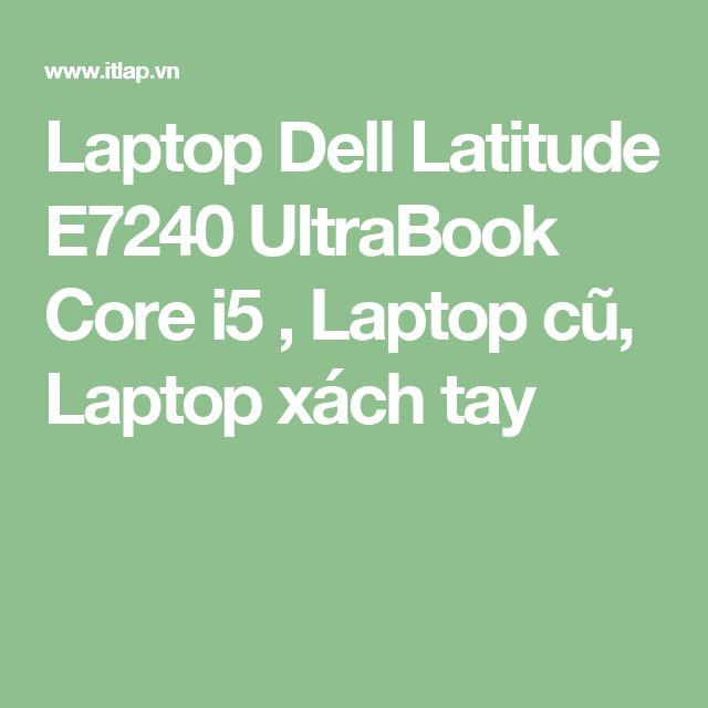 Laptop Dell Latitude E7240 UltraBook Core i5 , Laptop cũ, Laptop xách tay