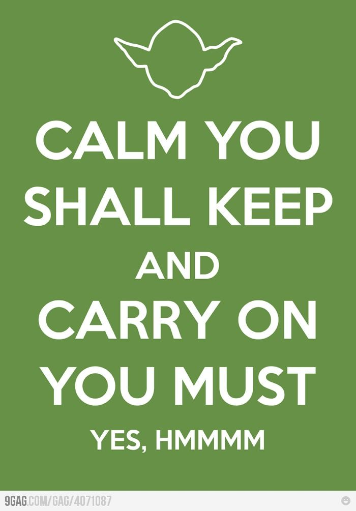 reminds me of that saying when ever i get mad lol (keep calm and carry on), but i like this too! @Gintare P. Kumpyte: Quotes, Stuff, Funny, Yoda, Star Wars, Keepcalm, Keep Calm, Starwars