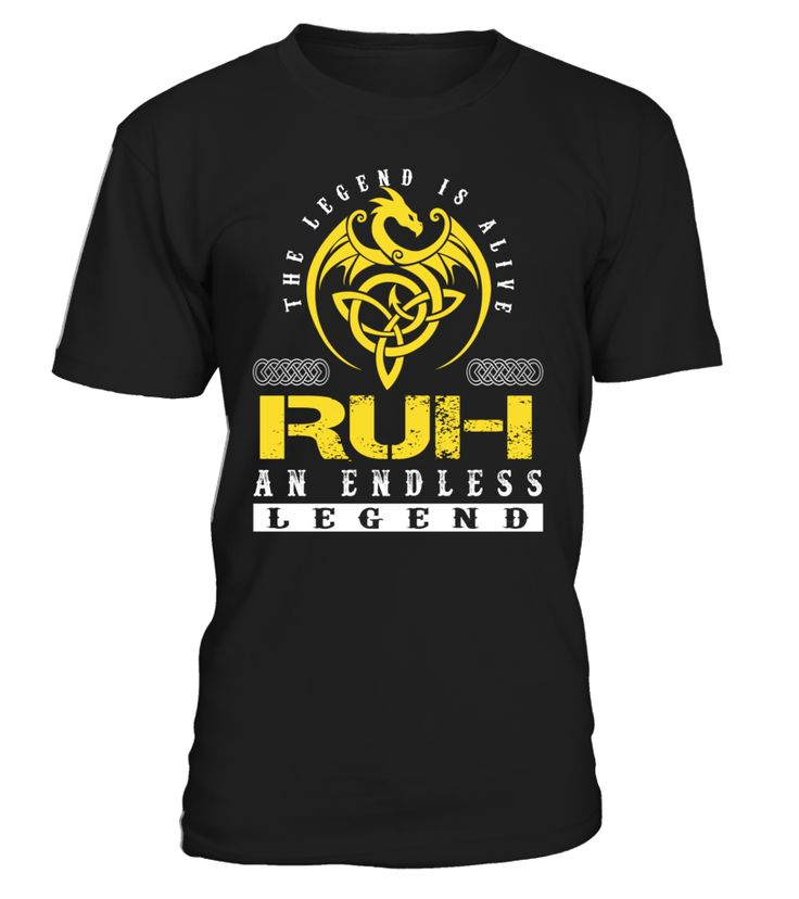 The Legend is Alive RUH An Endless Legend Last Name T-Shirt #LegendIsAlive