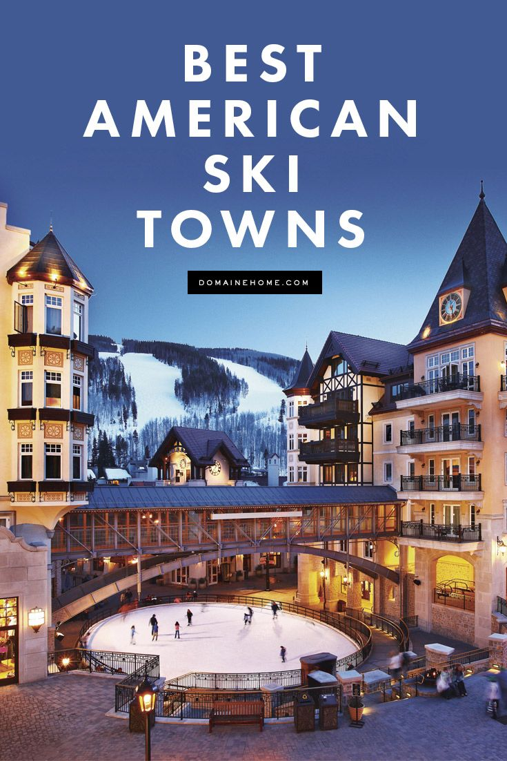 The Best American Ski Towns To Visit This Season Travel Pinterest Skiing And Destinations