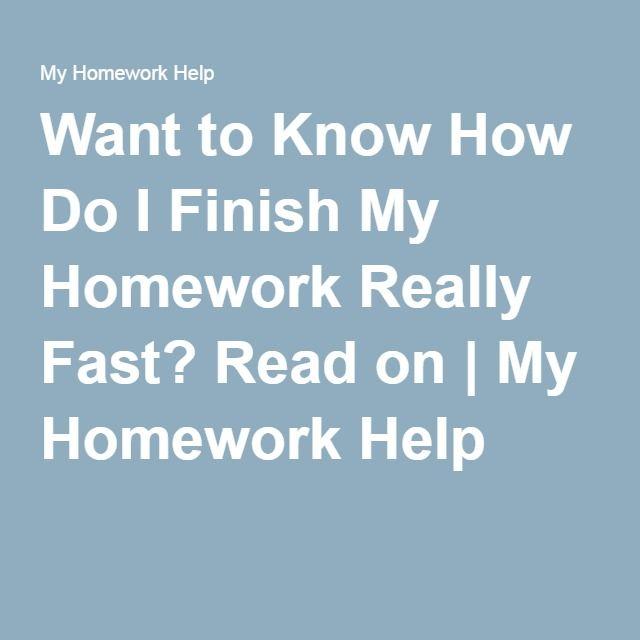 How do i finish my homework faster