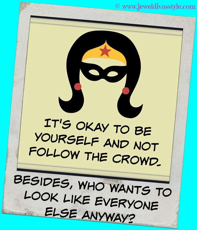 JDS - BE YOURSELF! - http://jeweldivasstyle.com/im-on-christmas-holiday-but-i-have-some-advice-for-you-at-the-end-of-this-year-be-yourself/