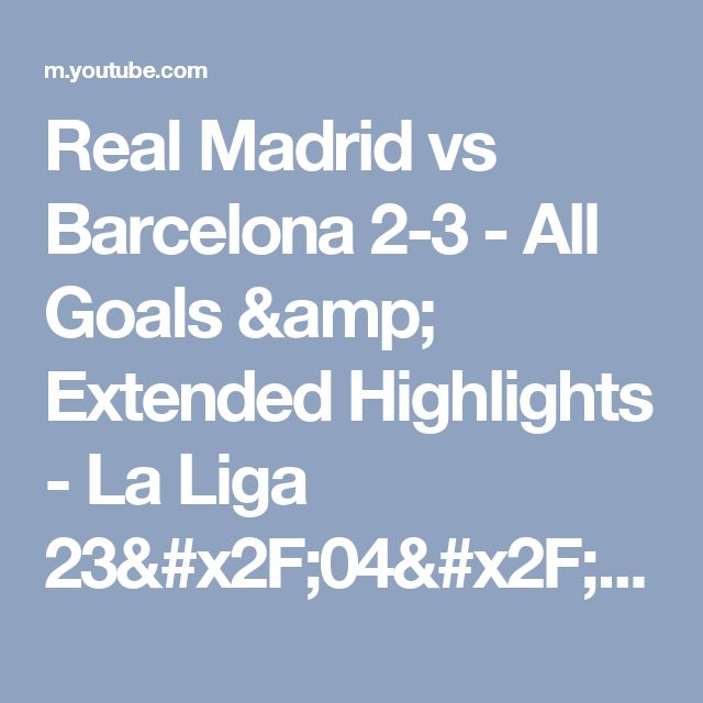 Real Madrid vs Barcelona 2-3 - All Goals & Extended Highlights - La Liga 23/04/2017 HD - YouTube