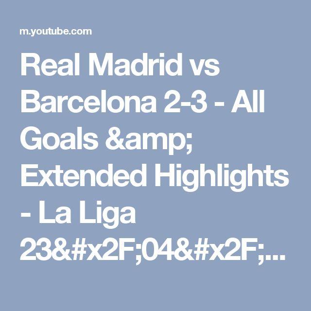 Real Madrid vs Barcelona 2-3 - All Goals & Extended Highlights - La Liga 23/04/2017 HD - YouTube