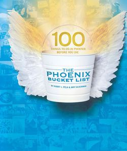 Phoenix Bucket List Highlights: 100 Things to Do in Phoenix Before You Die - Page 1 - News - Phoenix - Phoenix New Times