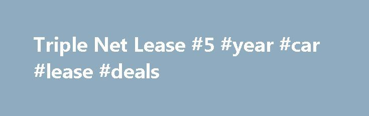 Triple Net Lease #5 #year #car #lease #deals http://lease.remmont.com/triple-net-lease-5-year-car-lease-deals/  Sell a Property To Us Our acquisitions team purchases single-tenant. net-leased retail properties throughout the United States primarily through sale-leaseback transactions. We also partner with national and regional retailers providing real estate expansion funding. By selling the property and building to NNN, and then leasing it back from us, retailers are able to redeploy the…