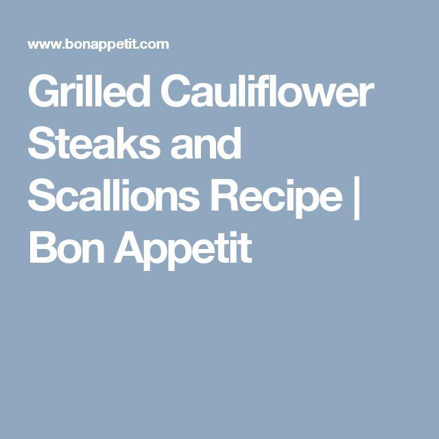 Grilled Cauliflower Steaks and Scallions Recipe | Bon Appetit