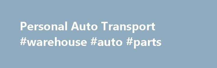 Personal Auto Transport #warehouse #auto #parts http://south-africa.remmont.com/personal-auto-transport-warehouse-auto-parts/  #auto transporters # Personal Auto Transport Each year, millions of vehicles are transported to meet personal needs, such as: Families moving cross-country Students going to college a long distance from home Snowbirds moving to the Sun Belt for the winter Corporate relocation Some of these situations are one-time needs and the car owner will hire an auto-transport…
