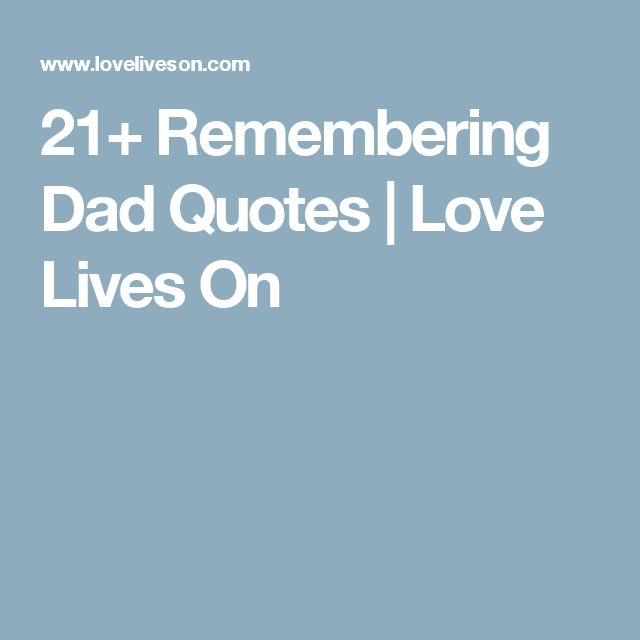 21+ Remembering Dad Quotes | Love Lives On