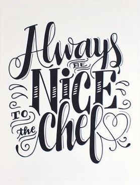 Always Be Nice To The Chef Art Print. quotes. wisdom. advice. life lessons.