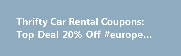 Thrifty Car Rental Coupons: Top Deal 20% Off #europe #car http://car-auto.nef2.com/thrifty-car-rental-coupons-top-deal-20-off-europe-car/  #car rental discounts # Related Stores Similar Deals Discounts About Thrifty Car Rental Deals Visiting a new city? Or planning to go partying and don't wish to drive? No problem. Thrifty Car Rentals service is ready for you. Book your…Continue Reading