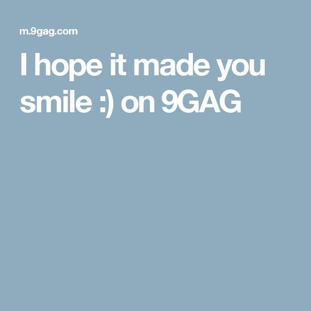 I hope it made you smile :) on 9GAG