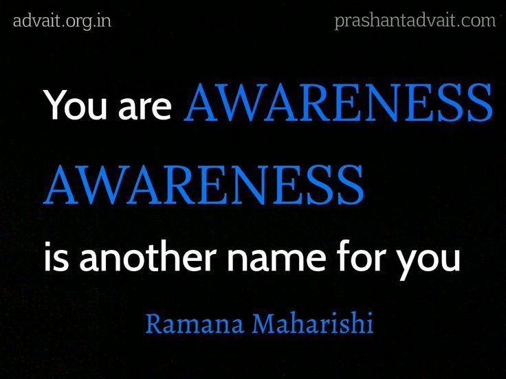 You are awareness. Awareness is another name for you. ~ Ramana Maharshi…