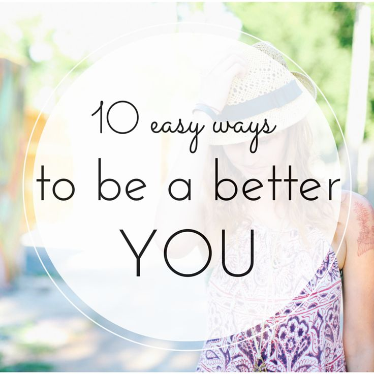 Self-improvement is always a good thing, but it doesn't have to be difficult! Learn 10 easy ways to be your best self!