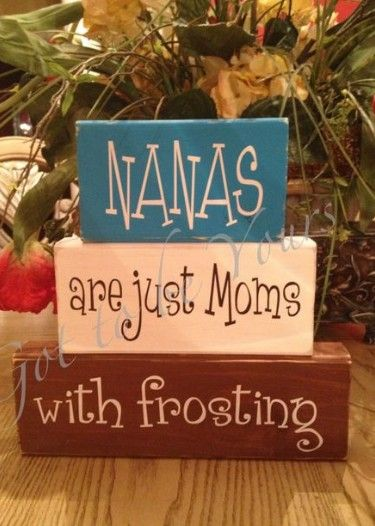 """NANAs are just moms with frosting"" - adorable craft idea for mother's day for grandmas"